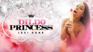 The Dildo Princess RealityLovers Lexi Dona vr porn video vrporn.com virtual reality
