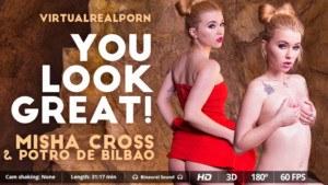 You Look Great! VirtualRealPorn Misha Cross Potro de Bilbao vr porn video vrporn.com virtual reality