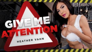 Give Me Attention RealityLovers Heather Vahn vr porn video vrporn.com virtual reality